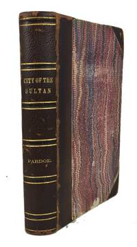 The City of the Sultan; and Domestic Manners of the Turks, in 1836