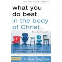 image of What You Do Best in the Body of Christ: Discover Your Spiritual Gifts, Personal Style, and God-Given Passion