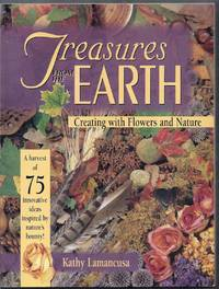 Treasures from the Earth.  Creating with Flowers and Nature