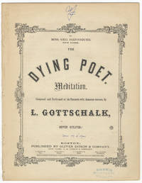 [D-45]. The Dying Poet Meditation. Composed and Performed at his Concerts with immense success, by L. Gottschalk (Seven Octaves.)