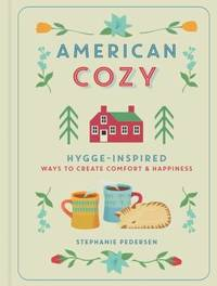 American Cozy : Hygge-Inspired Ways to Create Comfort and Happiness