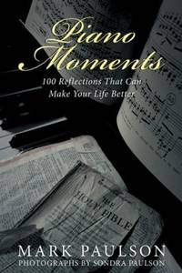 Piano Moments : 100 Reflections That Can Make Your Life Better