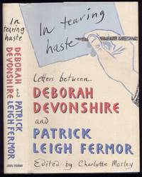 In Tearing Haste.Letters Between Deborah Devonshire and Patrick Leigh Fermor