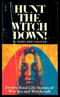 image of HUNT THE WITCH DOWN - Twelve Real Life Stories of Witches and Witchcraft