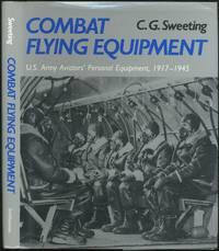 image of Combat Flying Equipment: U.S. Army Aviators' Personal Equipment, 1917-1945