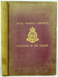 Catalogue of the Library of the Royal Colonial Institute, 1886
