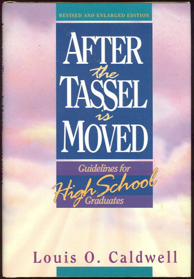 AFTER THE TASSEL IS MOVED Guidelines for High School Graduates, Caldwell, Louis