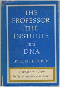 The Professor, the Institute, and DNA: Oswald T. Avery: His Life and Scientific Achievements