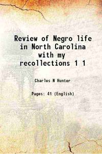Review of Negro life in North Carolina with my recollections Volume 1 1925 [Hardcover]