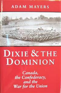 image of Dixie & the Dominion. Canada, the Confederacy, and the War for the Union