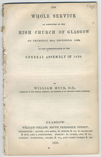 The whole service as conducted in the High Church of Glasgow on Thursday, 20th December, 1838, at the commemoration of the General Assembly of 1638. By William Muir, D.D., Moderator of the General Assembly, and Minister of St. Stephen's Parish, Edinburgh.