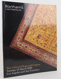 Fine Oriental Rugs and Carpets: Tuesday 18 March 2008, Los Angeles and San Francisco (Bonhams and Butterfields) by Bonhams; Butterfields - Paperback - First Edition - 2008 - from Flamingo Books and Biblio.com