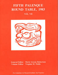 Fifth Palenque Round Table, 1983 (The Palenque Round Table Series, Vol. VII) by  Virginia M. (Editor of volume)  (Editor General); Fields - Paperback - 1985 - from Diatrope Books and Biblio.com
