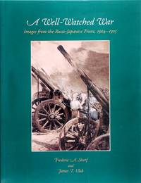 A Well-Watched War: Images From the Russo-Japanese Front, 1904-1905
