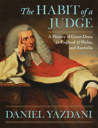 The Habit of a Judge: A History of Court Dress in England & Wales.. by  Daniel Yazdani  - 2019  - from The Lawbook Exchange Ltd (SKU: 68667)