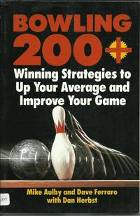 Bowling 200+ - Winning Strategies to Up Your Average and Improve Your Game