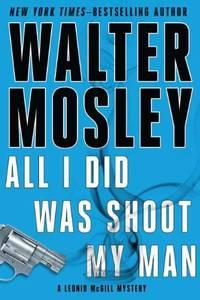 All I Did Was Shoot My Man Leonid McGill Mystery