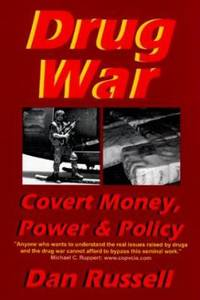 Drug War : Covert Money, Power and Policy