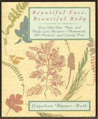 BEAUTIFUL FACE, BEAUTIFUL BODY 120 Skin, Hair and Body Care Recipes by  Jaqulene Harper-Roth - Paperback - First Edition - 2000 - from Ravenswood Books and Biblio.co.uk