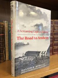 A SCREAMING EAGLE IN HOLLAND: THE ROAD TO ARNHEM [SIGNED]
