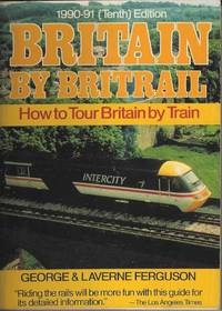 Britain by Britrail.  How to Tour Britain by Train.  1990-91 (Tenth) Edition