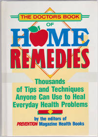 image of The Doctor's Book of Home Remedies: Thousands of Tips and Techniques Anyone  Can Use to Heal Everyday Health Problems