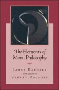The Elements of Moral Philosophy by James Rachels - 2010-04-06
