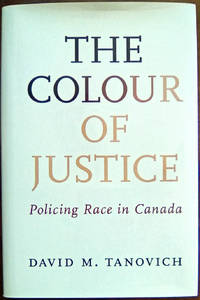 The Colour of Justice: Policing Race in Canada
