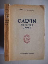 Calvin Directeur D'Ames  -  Contribution a L'Histoire De La Piété Réformée by  Jean-Daniel Benoit - Paperback - 1947 - from Goldring Books and Biblio.co.uk