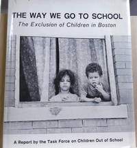 The Way We Go to School:  The Exclusion of Children in Boston, a Report by  the Task Force on Children out of School
