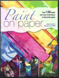 Paint on Paper.  Over 130 quick and easy techniques to decorate paper