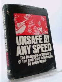 Unsafe At Any Speed by Nader, Ralph - 1965