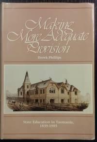 Making More Adequate Provision : State education in Tasmania 1839-1985.