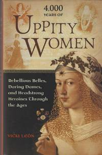 image of 4,000 Years of Uppity Women: Rebellious Belles, Daring Dames, and Headstrong Heroines Through the Ages