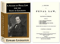 A System of Penal Law, for the State of Louisiana: Consisting of A.. by  Edward Livingston - Paperback - 2010 - from The Lawbook Exchange Ltd (SKU: 57116)