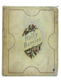 Holly Berries: Or Double Acrostics, from the Poets. by A. P. A. (Ed.) - Hardcover - 1869 - from World of Rare Books (SKU: 1582712087MHA)