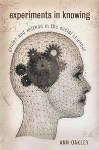 Experiments in Knowing : Gender and Method in the Social Sciences