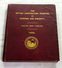 The British Corporation Register of Shipping and Aircraft - Rules for the Construction and Classification of Steel Ships 1928
