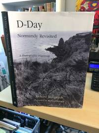 D-Day. Normandy Revisited. A Photographic Pilgrimage by Richard Bougaardt - First Edition - 2004 - from Dreadnought Books (SKU: 29941)