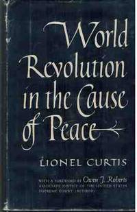 World Revolution In The Cause of Peace by  Lionel Curtis - First Edition - 1949 - from Abierto Books & Ephemera (SKU: I8-P6RG-A9PP)