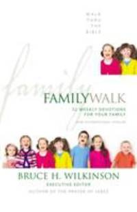 Family Walk : 52 Weekly Devotions for Your Family by Bruce Wilkinson; Walk Thru the Bible Ministries, Inc. Staff - 1991