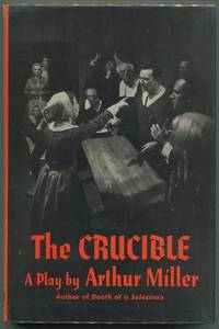 The Crucible; A Play in Four Acts by Arthur Miller