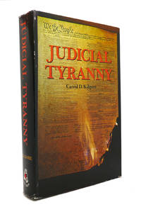 JUDICIAL TYRANNY An Inquiry Into the Integrity of the Federal Judiciary