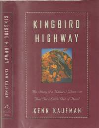Kingbird Highway the Story of a Natural Obsession That Got a Little out of  Hand