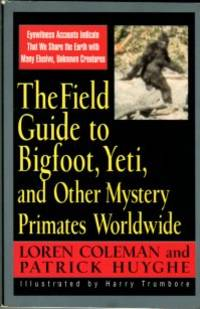 The Field Guide To Bigfoot, Yeti, And Other Mystery Primates Worldwide