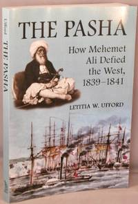 image of The Pasha; How Mehemet Ali Defied the West 1839-1841.