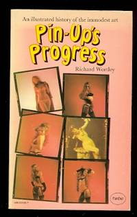 image of PIN-UP'S PROGRESS:  AN ILLUSTRATED HISTORY OF THE IMMODEST ART, 1870-1970.