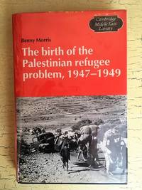 The Birth of the Palestinian Refugee Problem, 1947-1949 (Cambridge Middle East Library)