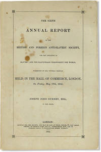 The Sixth Annual Report of the British and Foreign Anti-Slavery Society, for the abolition of slavery and the slave-trade throughout the world; presented to the general meeting held in the Hall of Commerce, London, on Friday, May 17th, 1845