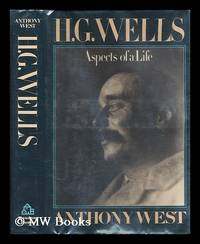 H. G. Wells : Aspects of a Life / Anthony West